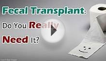 Fecal Transplant: Do You Really Need It?